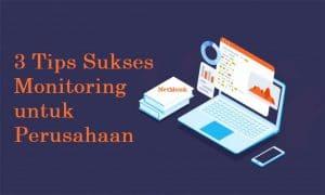 3 Tips Sukses Monitoring untuk Perusahaan