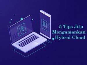 5 Tips Jitu Mengamankan Hybrid Cloud