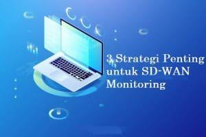 3 Strategi Penting untuk SD-WAN Monitoring