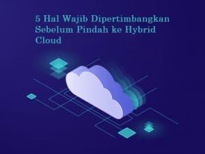 5 Hal Wajib Dipertimbangkan Sebelum Pindah ke Hybrid Cloud