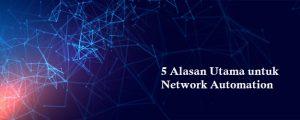 5 Alasan Utama untuk Network Automation
