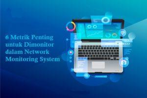 6 Metrik Penting untuk Dimonitor dalam Network Monitoring System