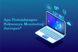 Apa Pertimbangan Suksesnya Monitoring Jaringan?