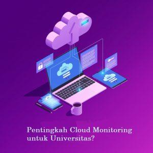 Pentingkah Cloud Monitoring untuk Universitas?